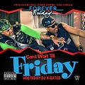 Official Mixtape - Forever Friday - Cant Wait Til Friday (Hosted by Dj X-Rated).(mp3)