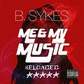 B.Sykes-Me & My Music (RELOADED)