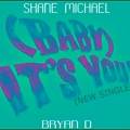 Shane Michael and Bryan D - Baby Its You