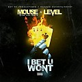 Level - I Bet U Wont (Feat. Mouse On The Track)