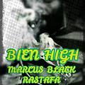 BIEN HIGH MARCUS BLACK ft RASTAFA and PRED
