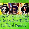 Latin Music Ft. Blade - Yo Ya Se Lo Que Tu Quieres (Official Remix)