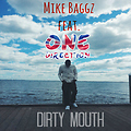 Mike Baggz ft. One Direction- Dirty Mouth (prod. by Kidd Mike)