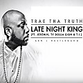 Trae Tha Truth - Late Night King (Feat. Jeremih, T.I. & Ty Dolla $ign)