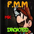 F.M.M Mix - Droxted [Electro House &Dubstep][Free Download]