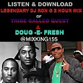 2 HOURS OF TRIBE CALLED QUEST & DOUGE E FRESH  MIXED BY LEGENDARY DJ RON G