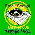 """Freestyle 80s Mix"" Vol. 2 [REMASTERED] (Tocadisco Mix by DJ Frank Sequal)"