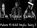 Future - I'm Trippin Remix Ft Kidd Smyllz, Juicy J