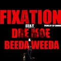 FIXATION Ft.DRE MOE & BEEDA WEEDA
