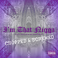 Im That Nigga Chopped & Screwed