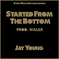 Jay Young - Started From the Bottom (Remix) [Prod. Walkr]