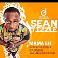 SEAN TIZZLE - MAMA EH (PROD BY DTUNES)
