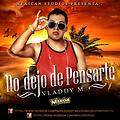 No dejo de pensarte - Vladdy M (Prod. By Mexican Records)