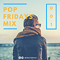 Pop Fridays Mix  #001