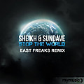 Sheikh & Sundave - Stop the World (East Freaks Remix)