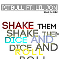 Pitbull Ft. Lil Jon - Shake Them Dice And Roll (Prod. By Caile)