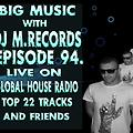Big Music With DJ M.Records Episode 94. Top 22. On Global House Live