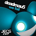 ´´We Fail [JECS Cut]´´ by deadmau5