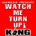 KING (OF 334 MOBB) Watch Me Turn Up Svc Pk