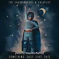 The Chainsmokers feat. Coldplay - Something Just Like This (Marcio Mazola Bootleg)