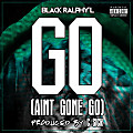 Go (I Aint Gone Go)