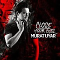 Murat Uyar - Close Your Eyes (2018)