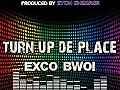 exco-bwoi_tun-up-d-place-prod-by-sheaker