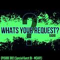 """Your Request"" Radio Episode 002 (Special Guest Mix - WEAVY)"