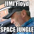JIMI Floyd - Space Jungle