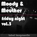 Moody & Meuther - Fridaynight Vol.3