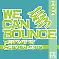 We Can Bounce Podcast 005