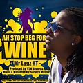 Mr. Legz HT - Ah Stop Beg For Wine (Soca 2014)