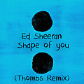 Ed Sheeran - Shape of You (Thombs Remix)