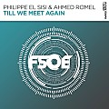 Philippe El Sisi & Ahmed Romel -Till We Meet Again (Extended Mix)