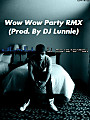 "Deniel ""El Paranormal"" - Wow Wow (Party RMX)(Prod. By DJ Lunnie)"