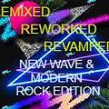 Remixed, Reworked & Revamped # 3 (80s New Wave & 90s Alternative Rock Mix by Frank Sequal)