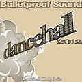 BULLETPROOF SOUND - DANCEHALL MIX 2012 Pt.1