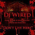 DJ WIRED ft Bynoe & Bezz Believe - Don't Live Here (Dirty)
