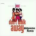 Dont Walk Away (DJ Preme AMS Remix)