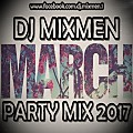 MARCH PARTY MIX 2017 | MIXED BY DJ MIXMEN (www.facebook.com/dj.mixmen.1)