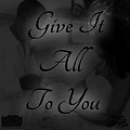 Give It All To You