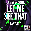 JohnBoyCOOL - Let Me See That ft. Tay F. 3rd