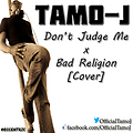 Tamo-J - Don't Judge Me x Bad Religion [Cover]