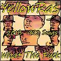 What The Fuck - YellowRas - 992 Songs