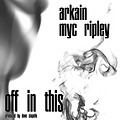 Myc Ripley ft. Arkain - Off In This