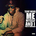 Tony Maxx - Me Myself and I prod. by Zone6Sosa