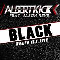 Albert Kick Feat. Jason Rene - Black [From The Waist Down] (Radio Edit)