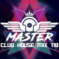 MasterDj - Club House Mix 118