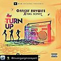 Turn up by officer haywire,yung bomaye.Produced by ancestor