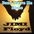JIMI Floyd - Don't Leave Me Alone